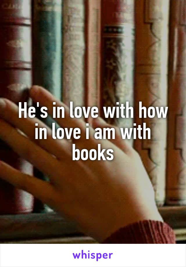 He's in love with how in love i am with books