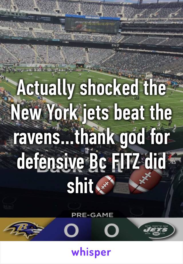 Actually shocked the New York jets beat the ravens...thank god for defensive Bc FITZ did shit🏈