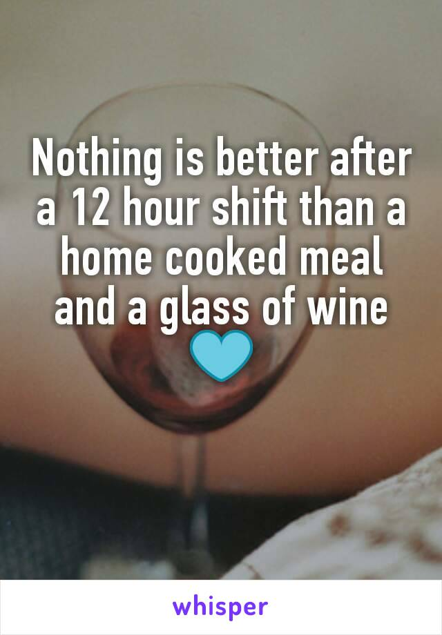 Nothing is better after a 12 hour shift than a home cooked meal and a glass of wine 💙