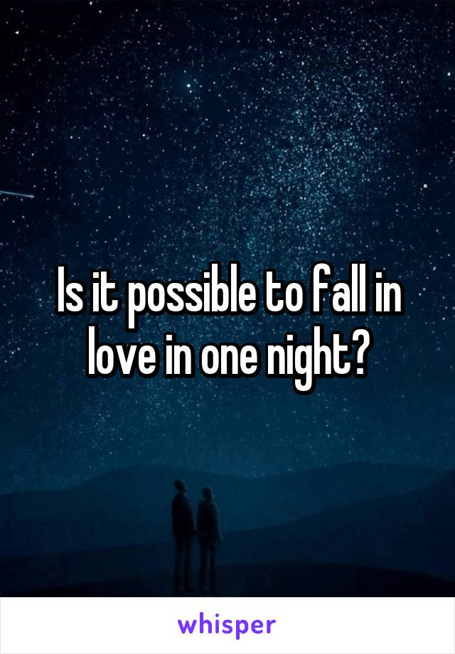 Is it possible to fall in love in one night?