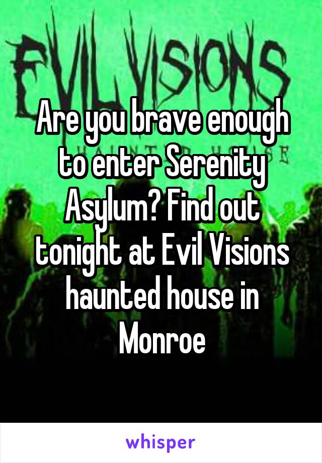 Are you brave enough to enter Serenity Asylum? Find out tonight at Evil Visions haunted house in Monroe
