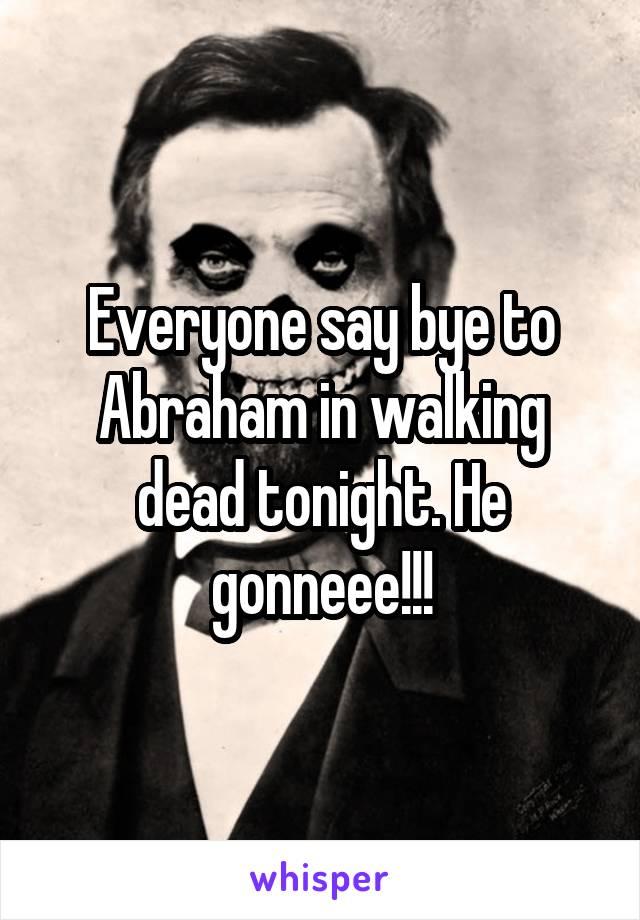 Everyone say bye to Abraham in walking dead tonight. He gonneee!!!