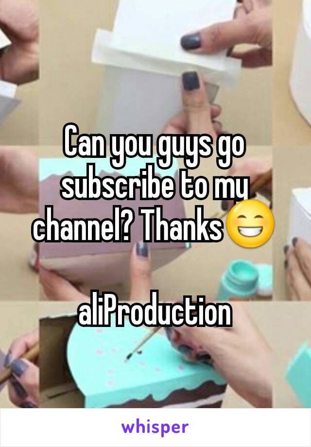 Can you guys go subscribe to my channel? Thanks😁  aliProduction