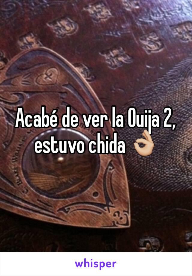 Acabé de ver la Ouija 2, estuvo chida 👌🏼