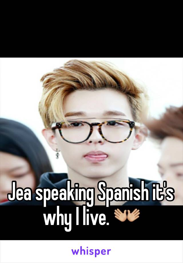 Jea speaking Spanish it's why I live. 👐🏼