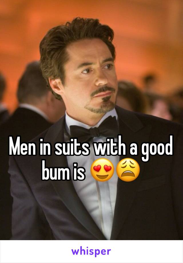Men in suits with a good bum is 😍😩
