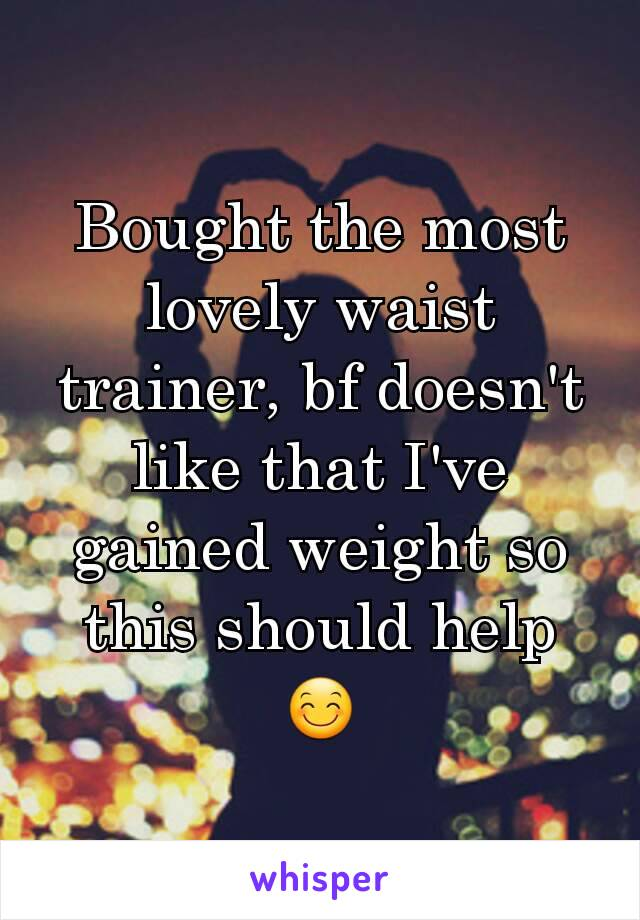 Bought the most lovely waist trainer, bf doesn't like that I've gained weight so this should help 😊