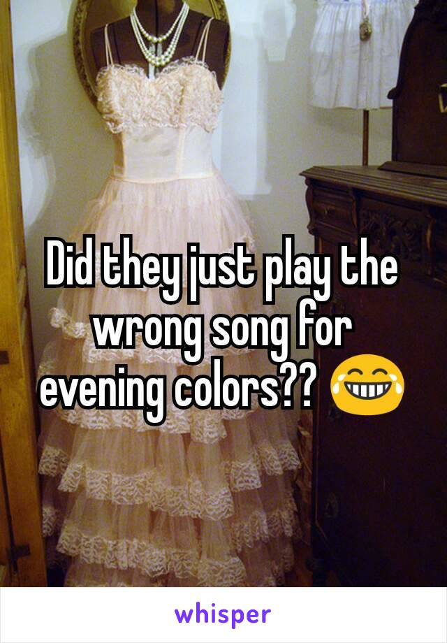 Did they just play the wrong song for evening colors?? 😂