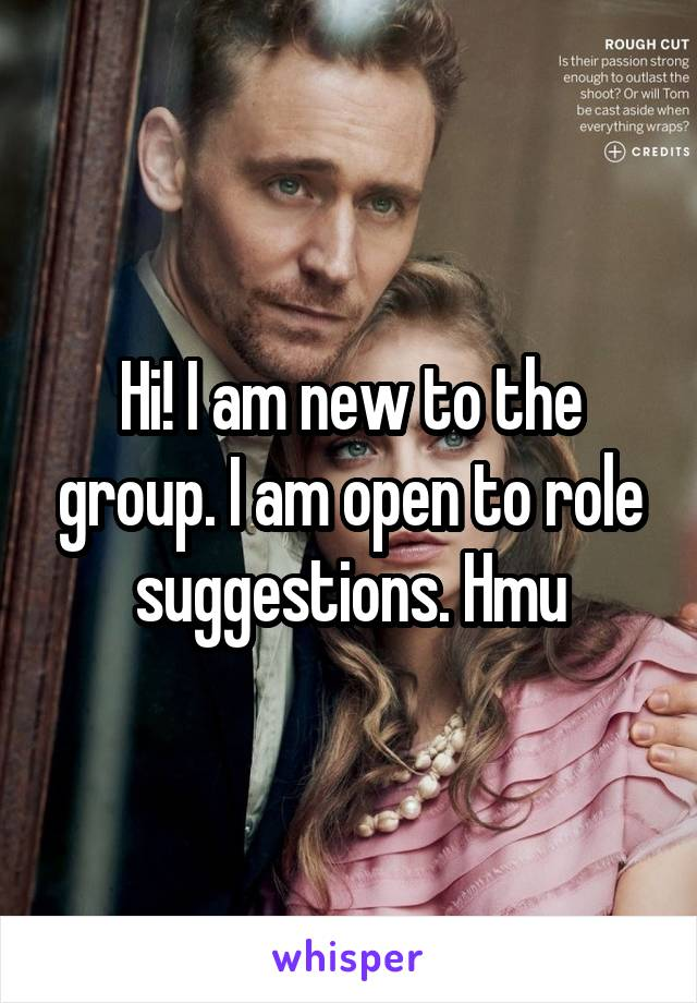 Hi! I am new to the group. I am open to role suggestions. Hmu