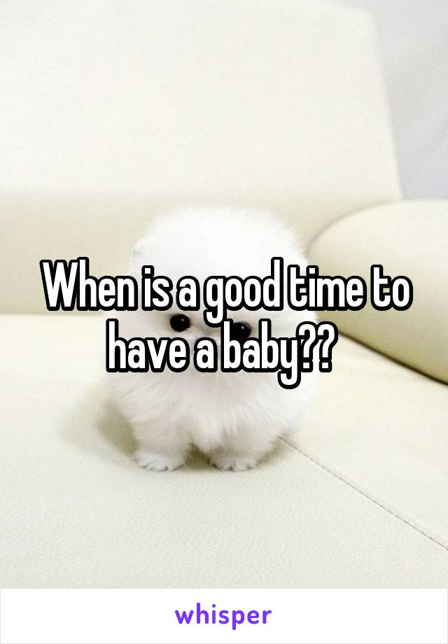 When is a good time to have a baby??