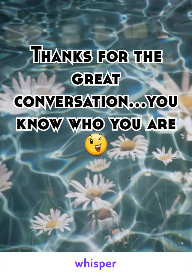 Thanks for the great conversation...you know who you are 😉