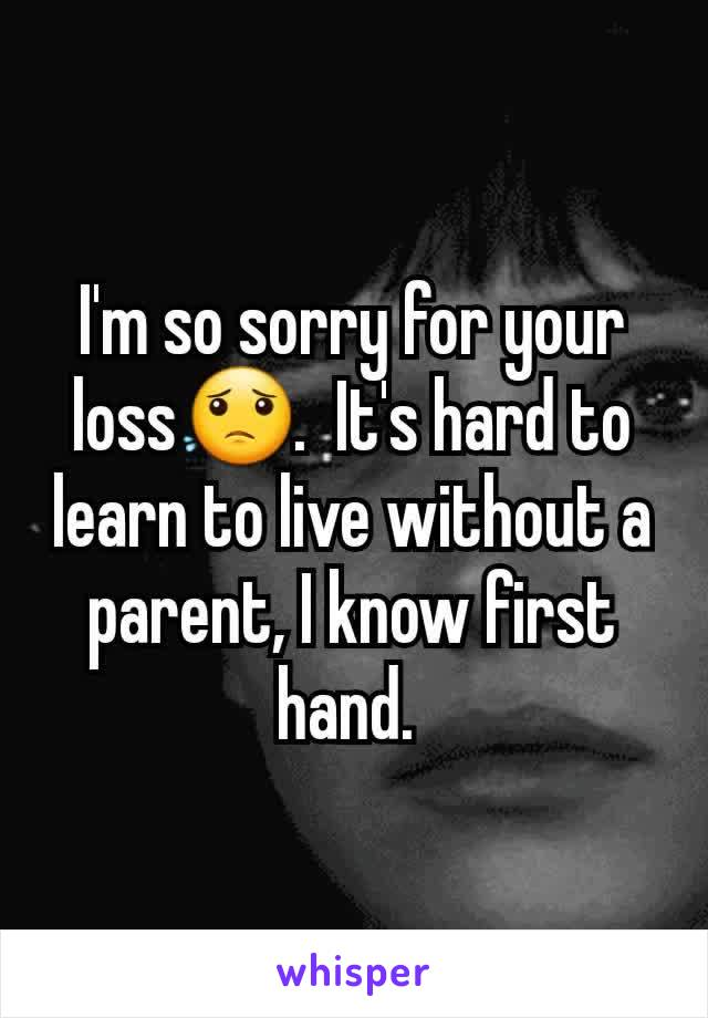 I'm so sorry for your loss😟.  It's hard to learn to live without a parent, I know first hand.