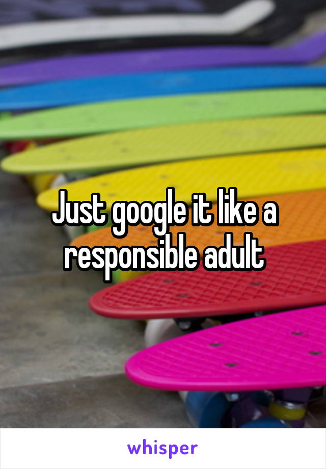 Just google it like a responsible adult