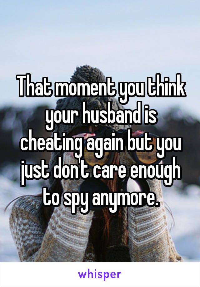 when you think your husband is cheating