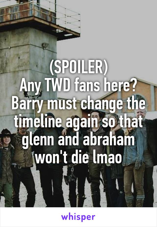 (SPOILER) Any TWD fans here? Barry must change the timeline again so that glenn and abraham won't die lmao