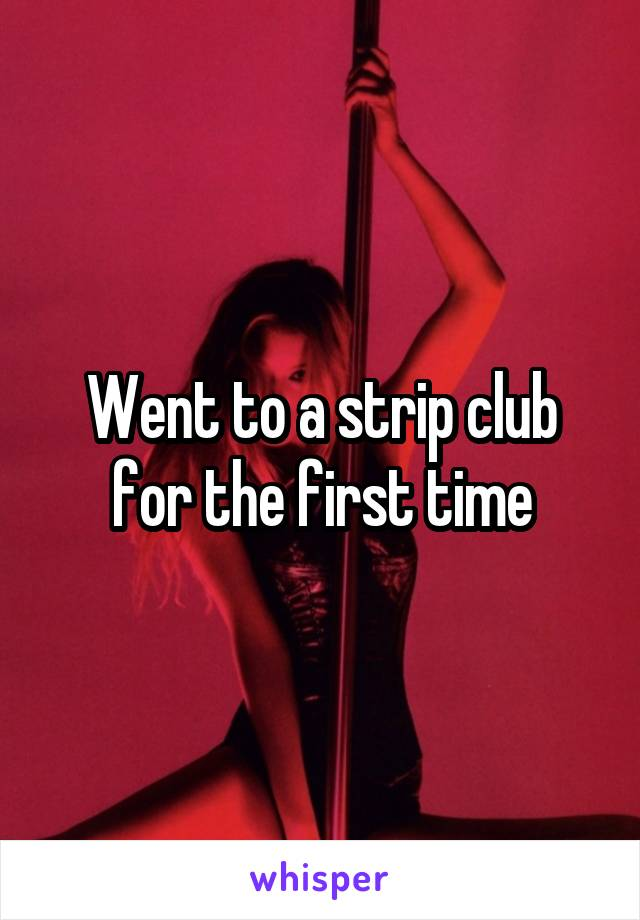 Went to a strip club for the first time