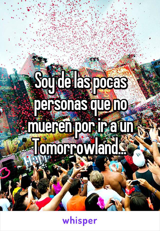 Soy de las pocas personas que no mueren por ir a un Tomorrowland...