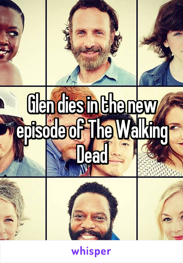 Glen dies in the new episode of The Walking Dead