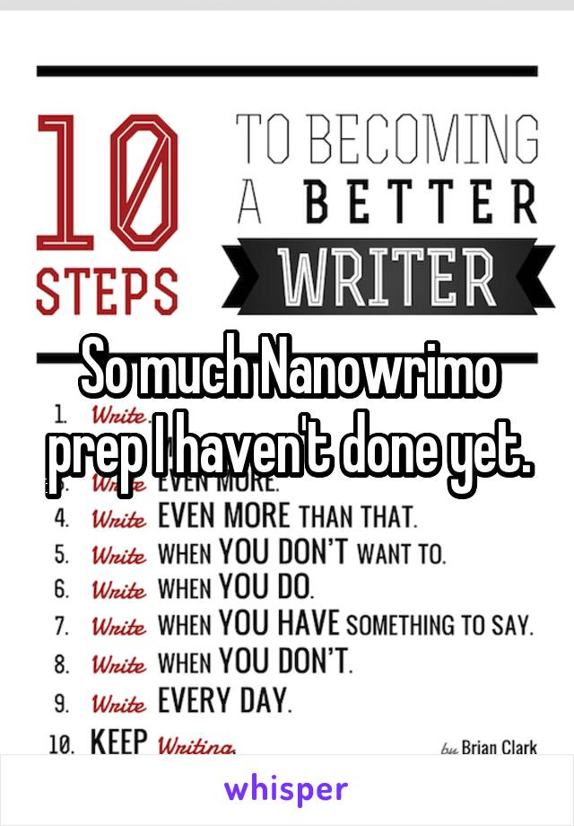 So much Nanowrimo prep I haven't done yet.
