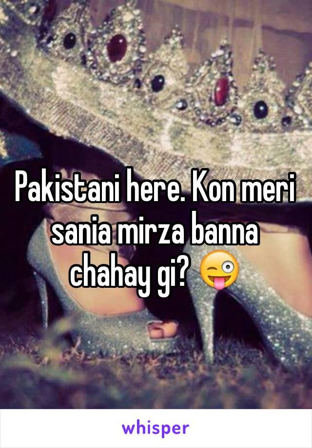Pakistani here. Kon meri sania mirza banna chahay gi? 😜
