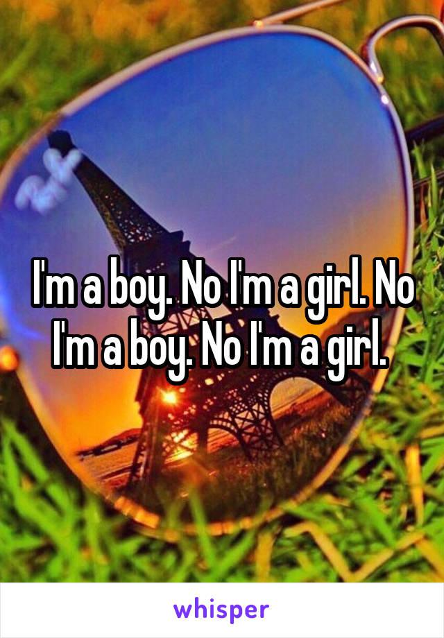 I'm a boy. No I'm a girl. No I'm a boy. No I'm a girl.