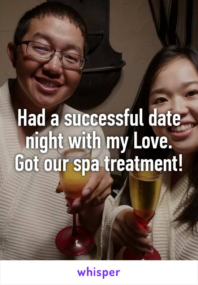 Had a successful date night with my Love. Got our spa treatment!