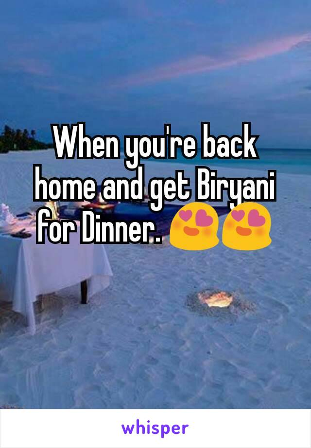 When you're back home and get Biryani for Dinner. 😍😍
