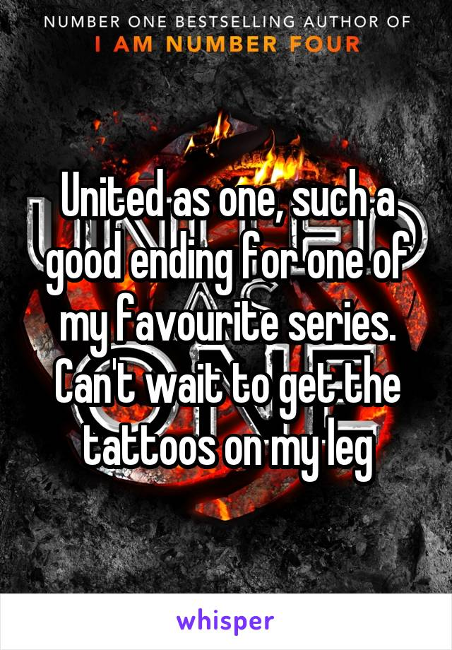 United as one, such a good ending for one of my favourite series. Can't wait to get the tattoos on my leg