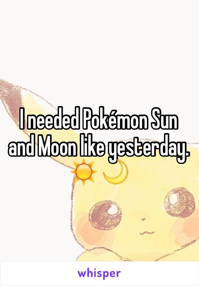 I needed Pokémon Sun and Moon like yesterday. ☀️ 🌙