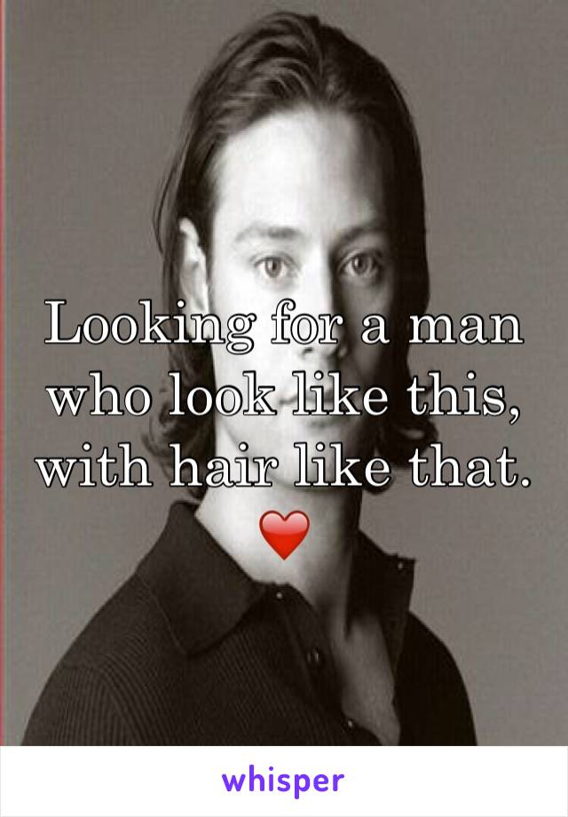 Looking for a man who look like this, with hair like that. ❤️