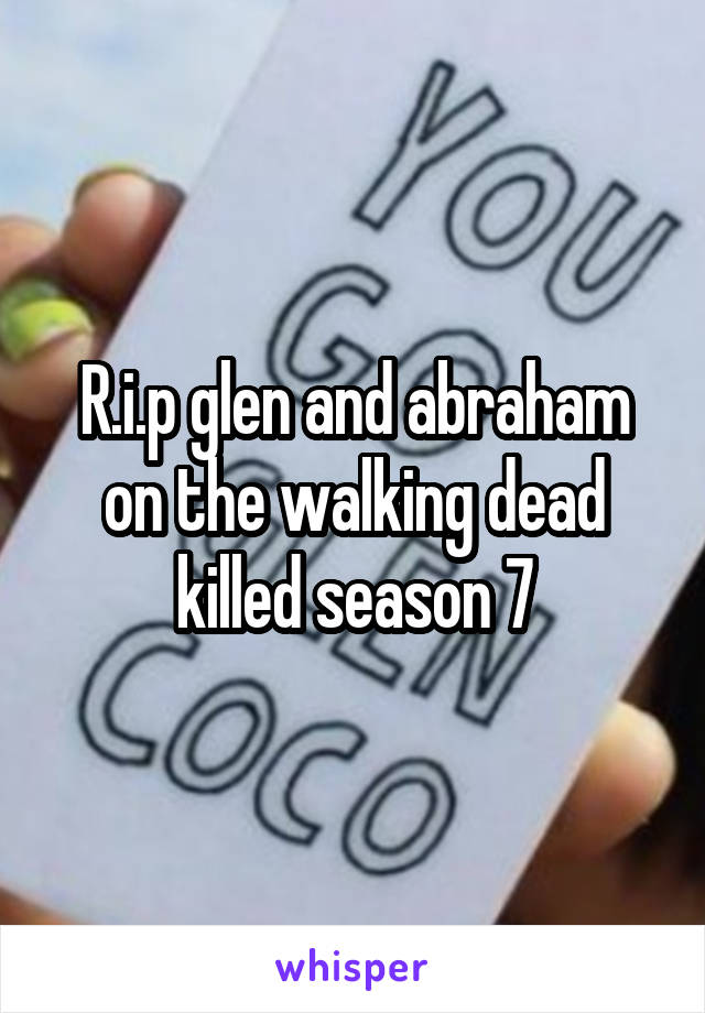 R.i.p glen and abraham on the walking dead killed season 7