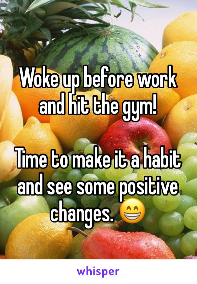 Woke up before work and hit the gym!   Time to make it a habit and see some positive changes. 😁