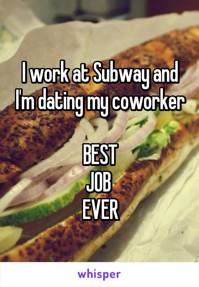 I work at Subway and I'm dating my coworker  BEST JOB  EVER