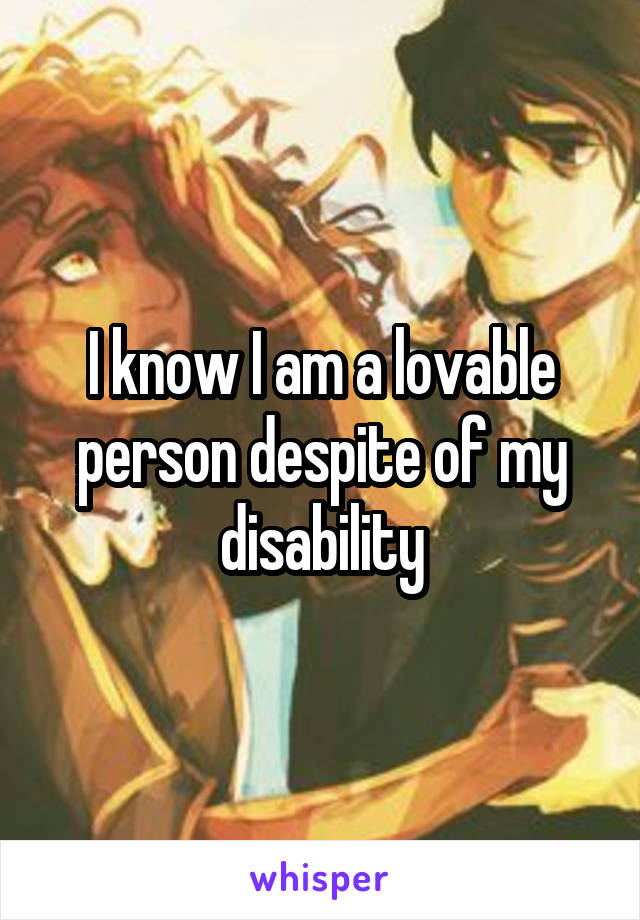 I know I am a lovable person despite of my disability