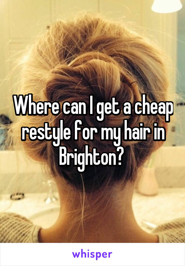 Where can I get a cheap restyle for my hair in Brighton?