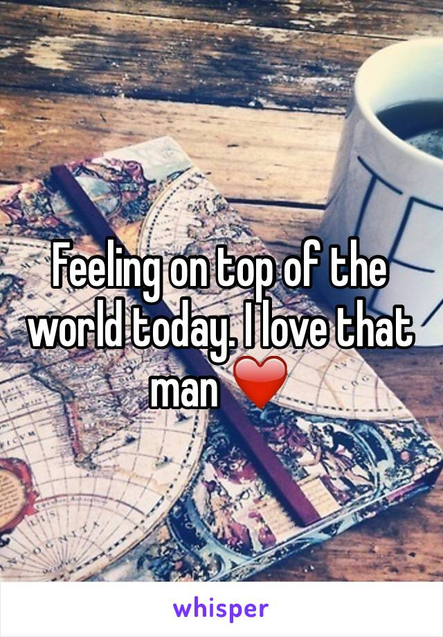 Feeling on top of the world today. I love that man ❤️