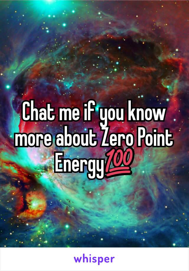 Chat me if you know more about Zero Point Energy💯