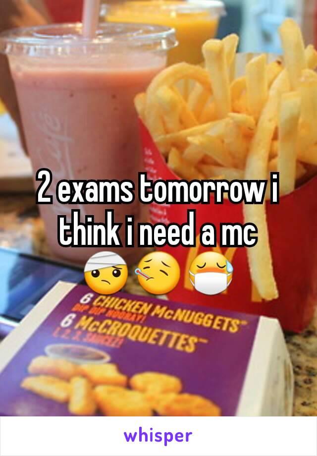 2 exams tomorrow i think i need a mc 🤕🤒😷
