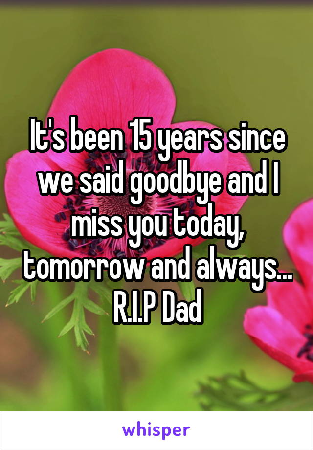 It's been 15 years since we said goodbye and I miss you today, tomorrow and always... R.I.P Dad