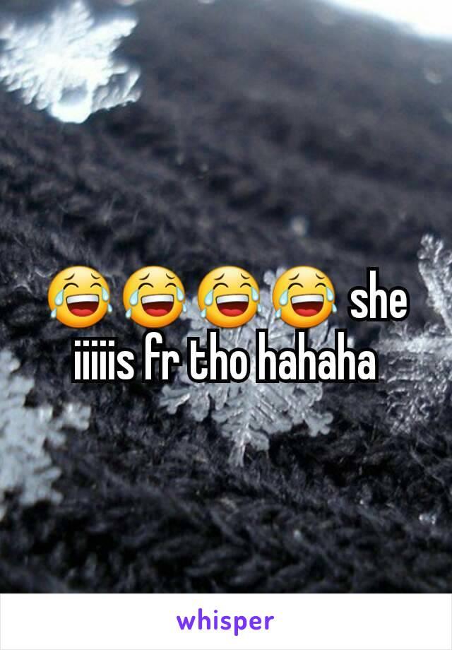😂😂😂😂 she iiiiis fr tho hahaha