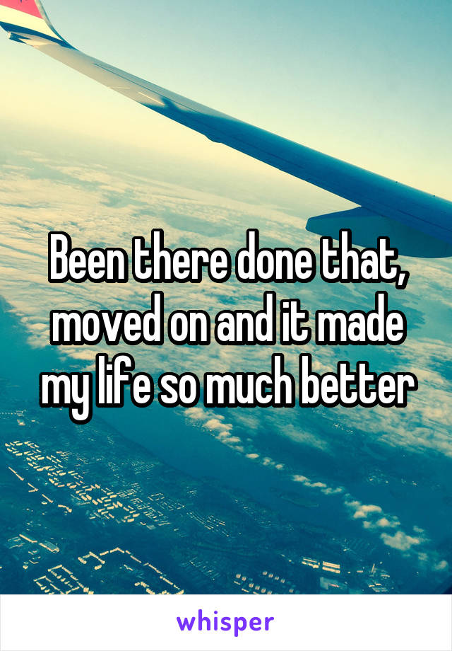 Been there done that, moved on and it made my life so much better