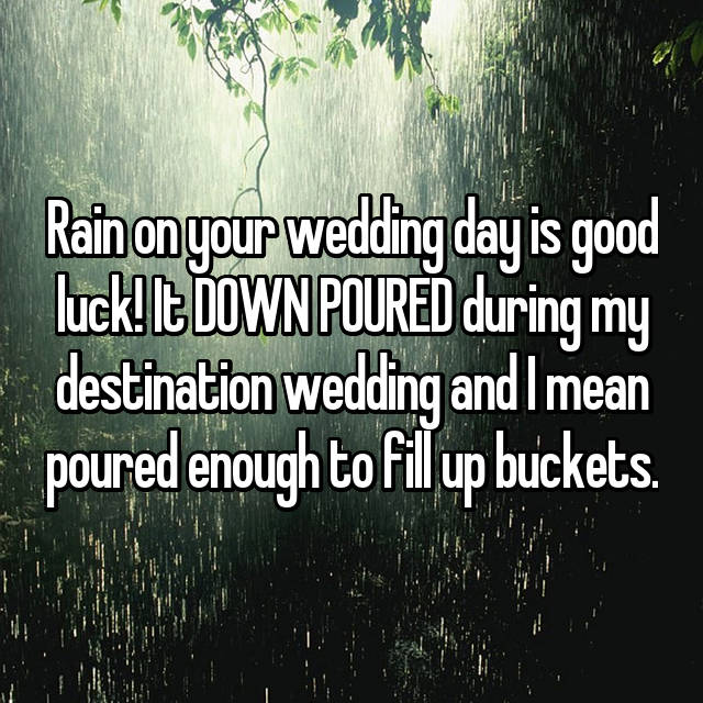 Rain On Your Wedding Day Is Good Luck It Down Poured During My Destination And I Mean Enough To Fill Up Buckets