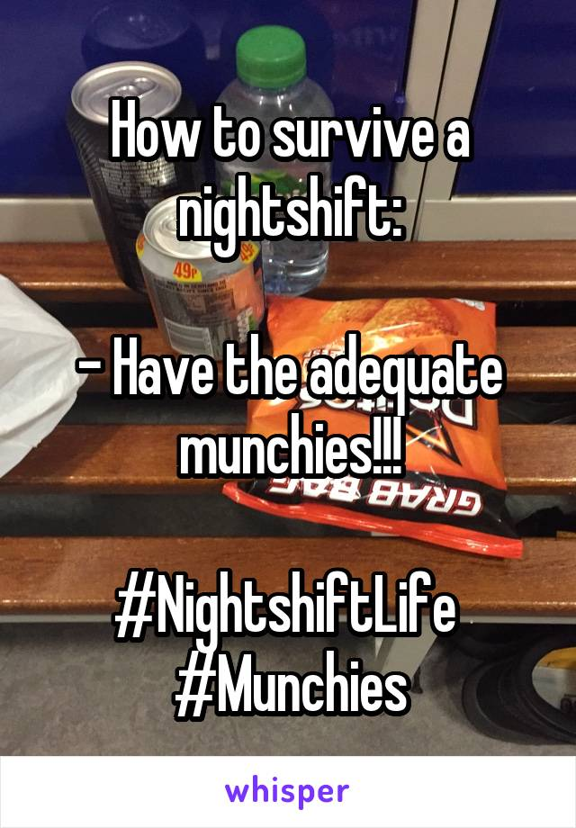 How to survive a nightshift:  - Have the adequate munchies!!!  #NightshiftLife  #Munchies