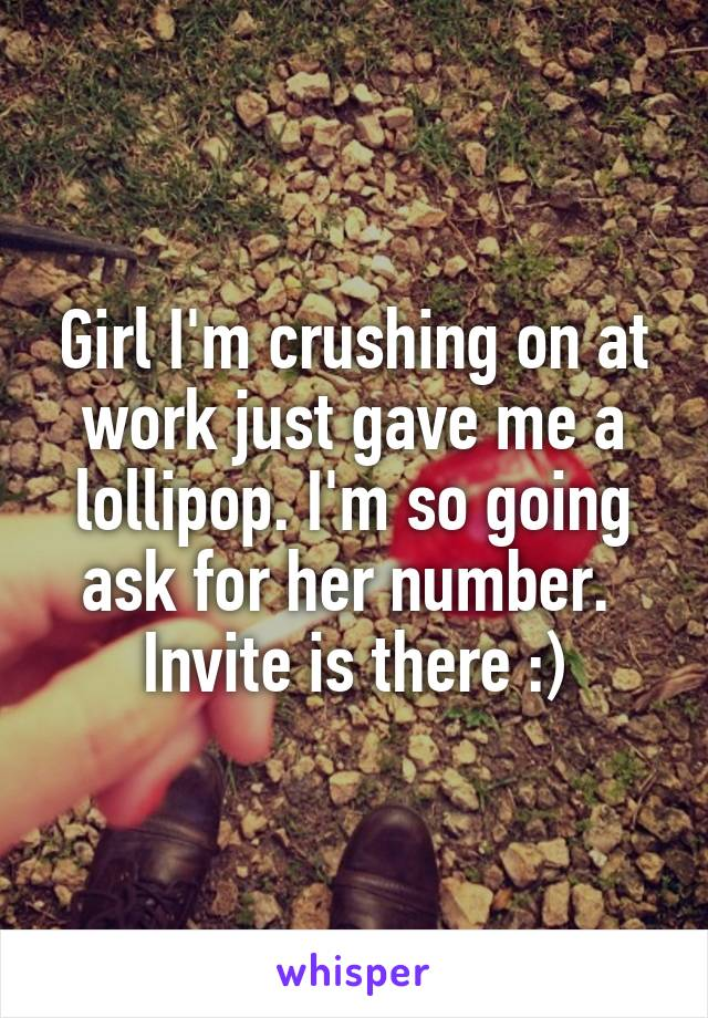 Girl I'm crushing on at work just gave me a lollipop. I'm so going ask for her number.  Invite is there :)