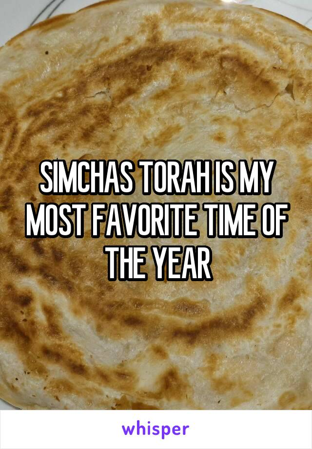 SIMCHAS TORAH IS MY MOST FAVORITE TIME OF THE YEAR