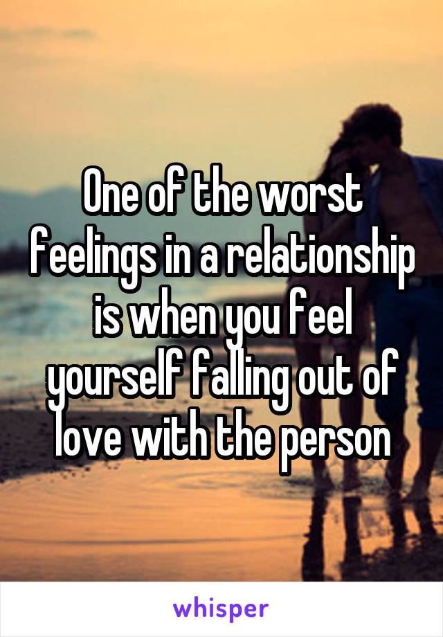 One of the worst feelings in a relationship is when you feel yourself falling out of love with the person