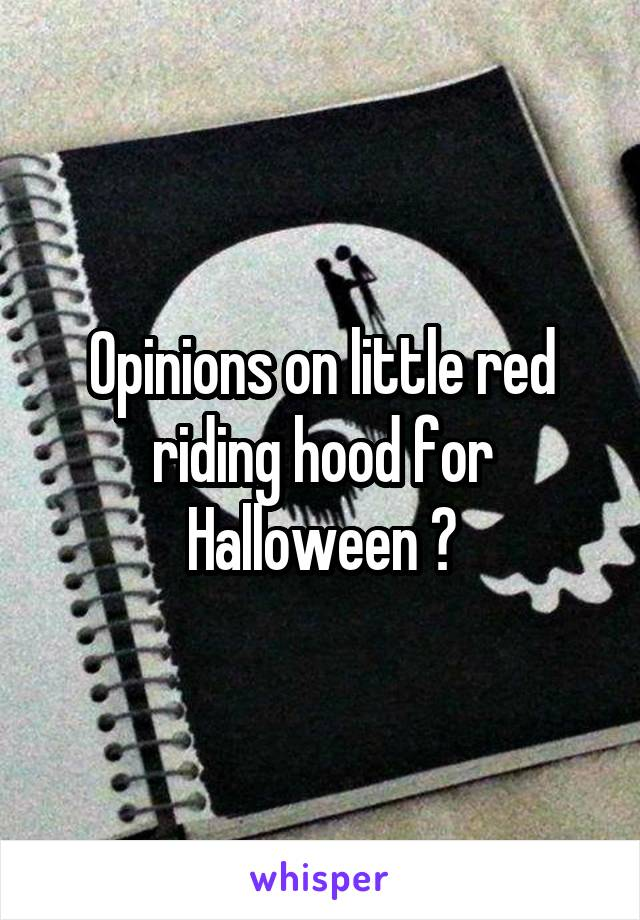 Opinions on little red riding hood for Halloween ?