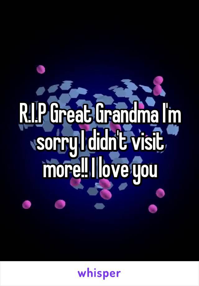 R.I.P Great Grandma I'm sorry I didn't visit more!! I love you