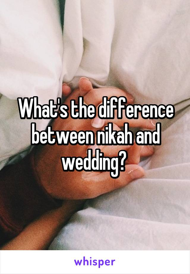 What's the difference between nikah and wedding?