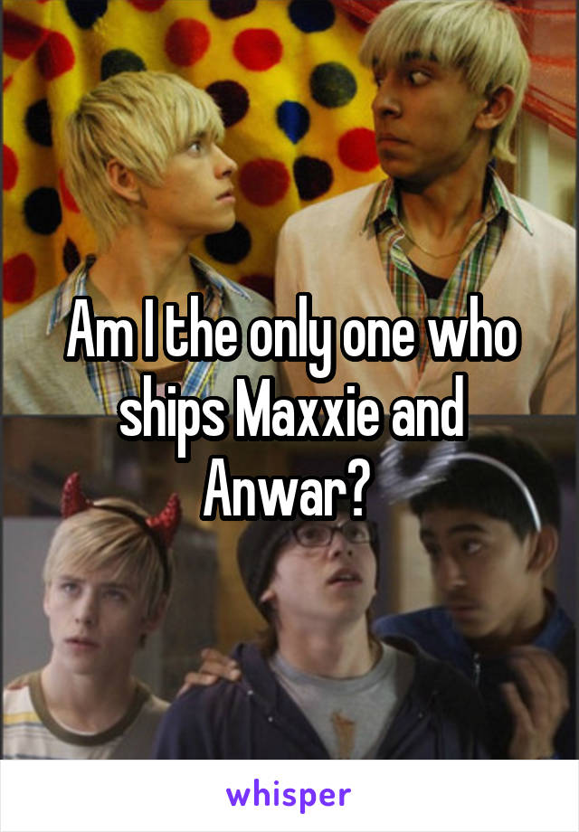 Am I the only one who ships Maxxie and Anwar?